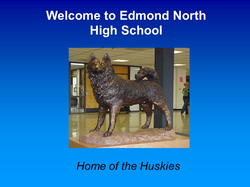 Home of the Huskies Welcome to Edmond North High School