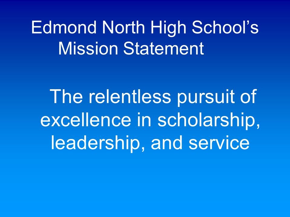 Edmond North High School's Mission Statement The relentless pursuit of excellence in scholarship, leadership, and service