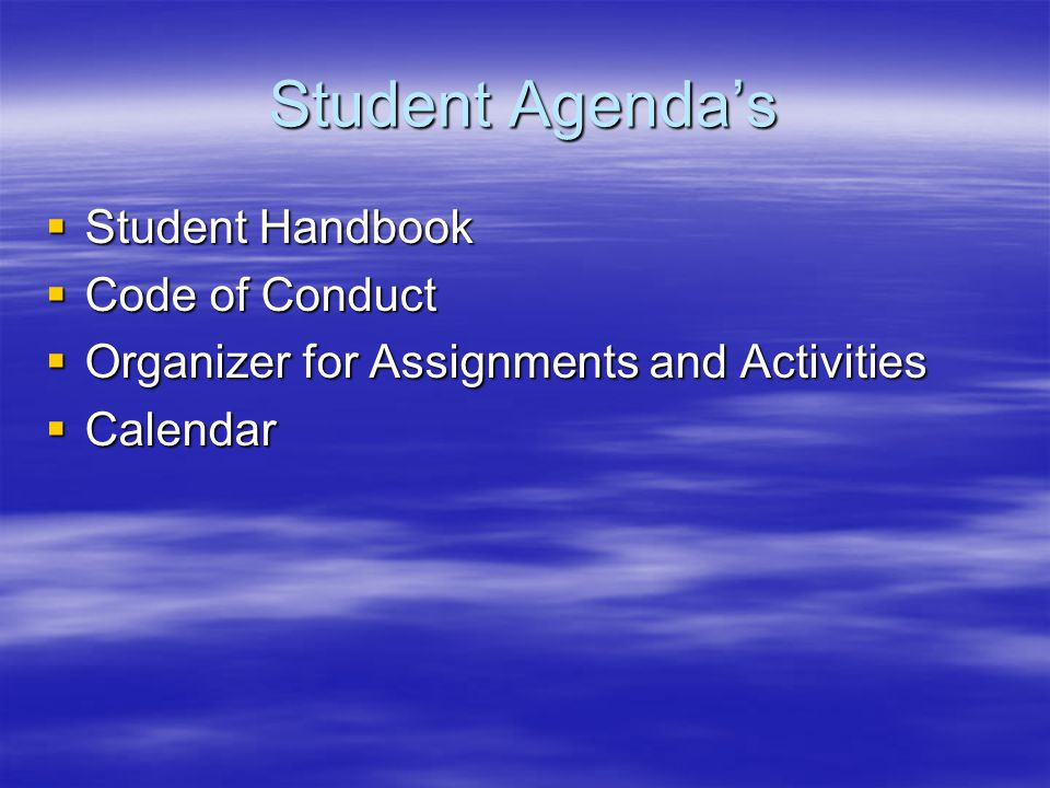 Student Agenda's  Student Handbook  Code of Conduct  Organizer for Assignments and Activities  Calendar