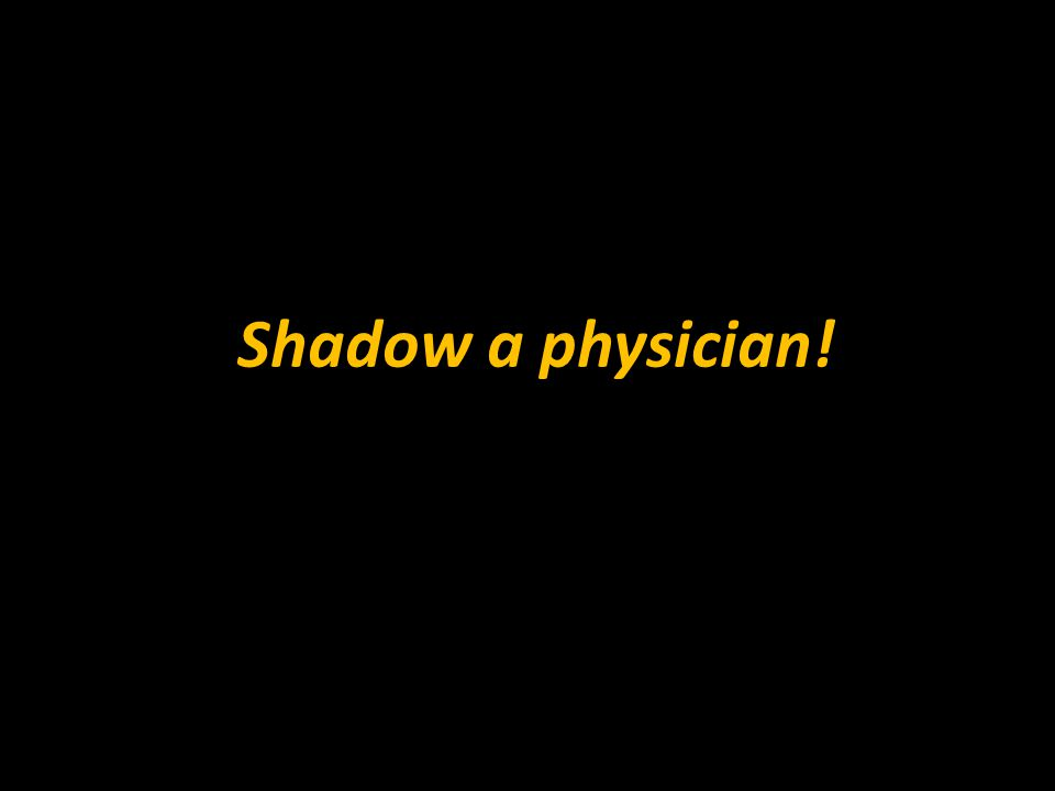 Shadow a physician!