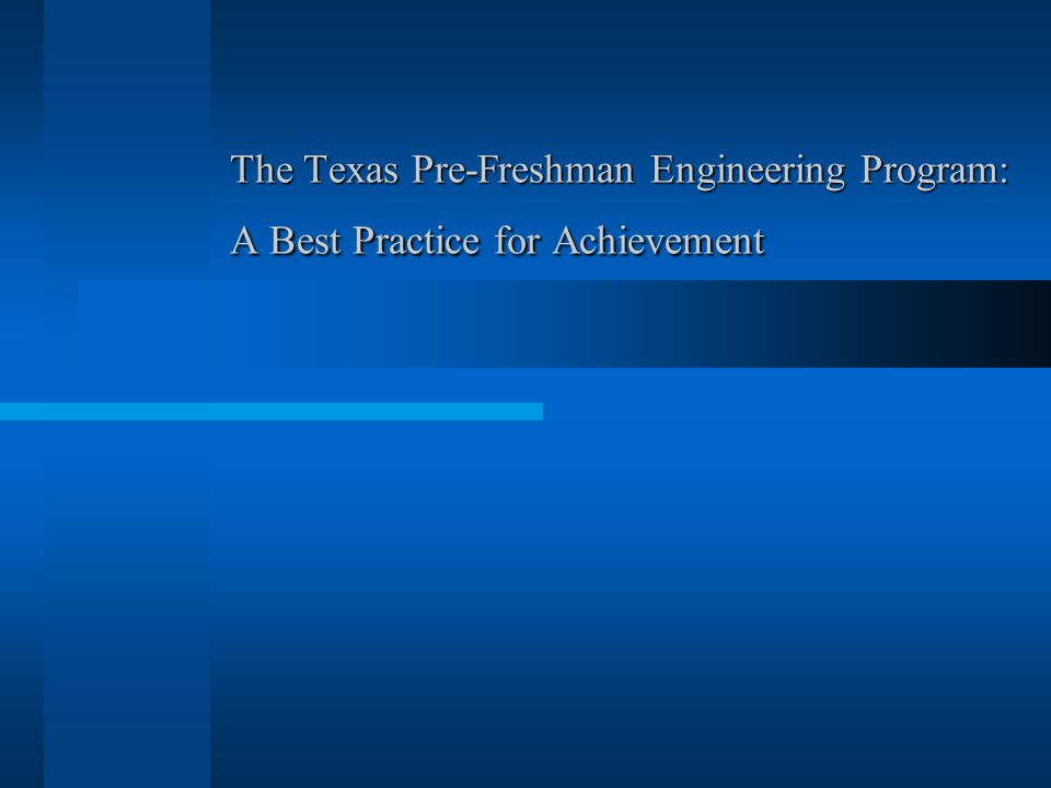 The Texas Pre-Freshman Engineering Program: A Best Practice for Achievement
