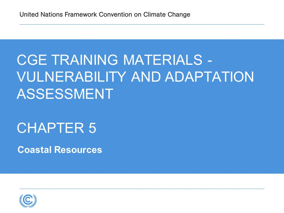 CGE TRAINING MATERIALS - VULNERABILITY AND ADAPTATION ASSESSMENT CHAPTER 5 Coastal Resources