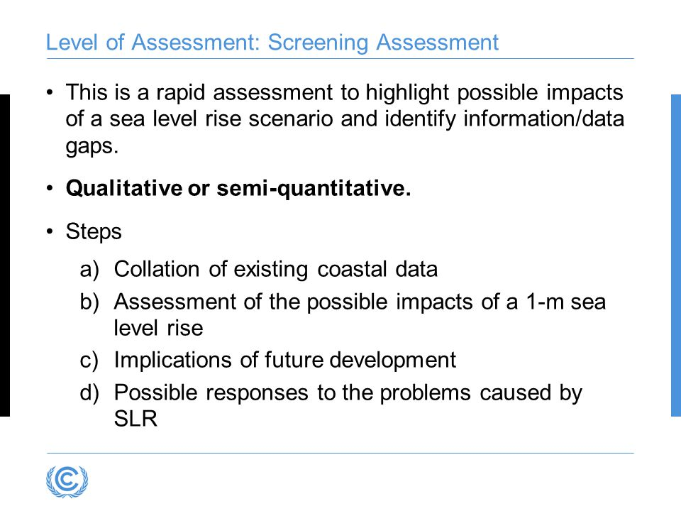 Level of Assessment: Screening Assessment This is a rapid assessment to highlight possible impacts of a sea level rise scenario and identify information/data gaps.