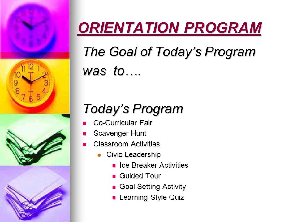 ORIENTATION PROGRAM The Goal of Today's Program was to….