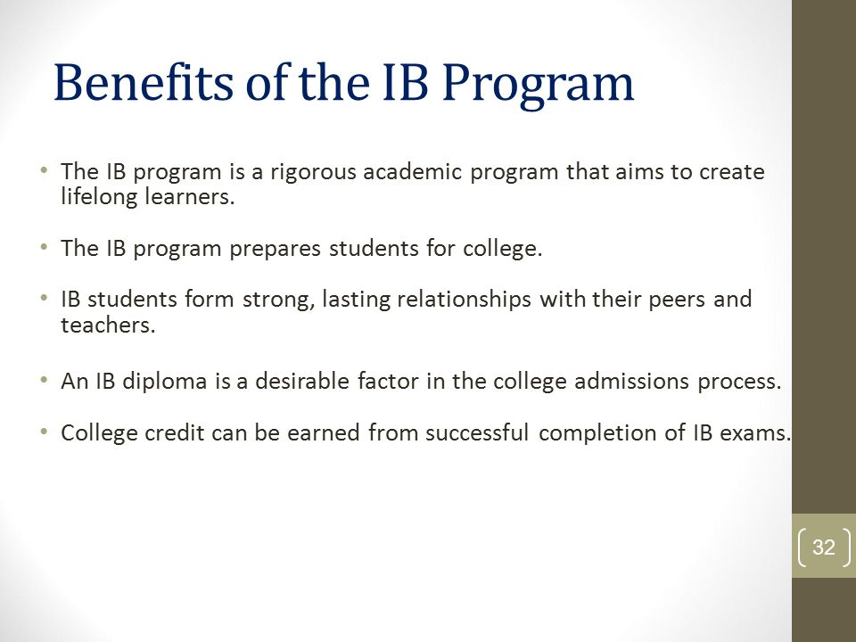 Benefits of the IB Program The IB program is a rigorous academic program that aims to create lifelong learners. The IB program prepares students for c
