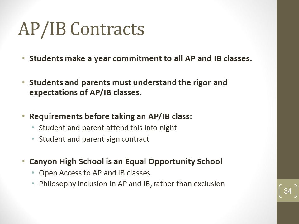 AP/IB Contracts Students make a year commitment to all AP and IB classes. Students and parents must understand the rigor and expectations of AP/IB cla