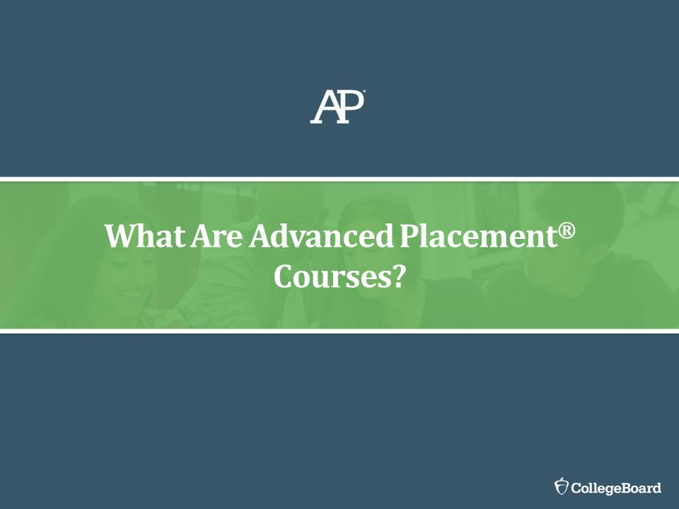 What Are Advanced Placement ® Courses?