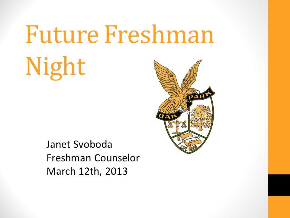 Future Freshman Night Janet Svoboda Freshman Counselor March 12th, 2013
