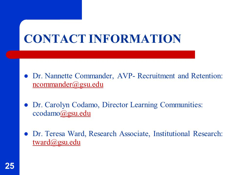 25 CONTACT INFORMATION Dr. Nannette Commander, AVP- Recruitment and Retention: ncommander@gsu.edu ncommander@gsu.edu Dr. Carolyn Codamo, Director Lear