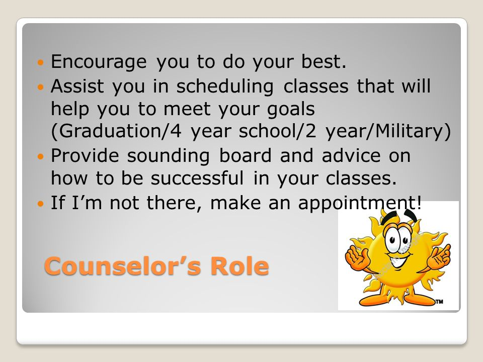 Counselor's Role Encourage you to do your best.