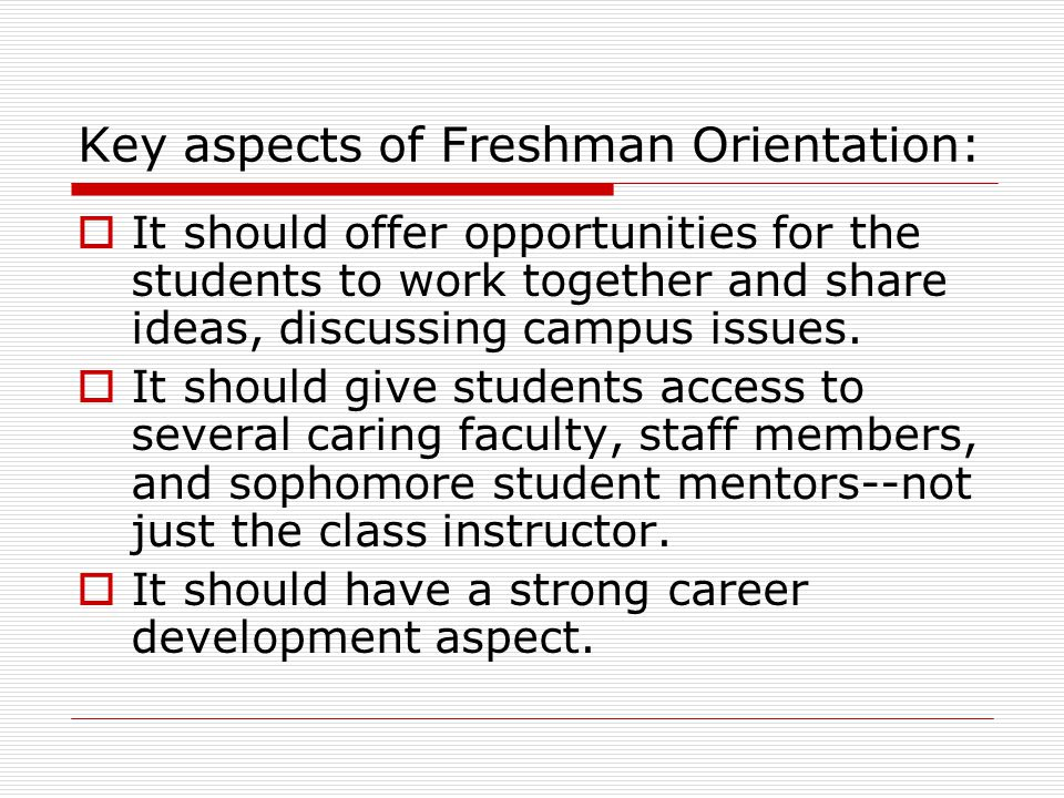 Key aspects of Freshman Orientation:  It should offer opportunities for the students to work together and share ideas, discussing campus issues.