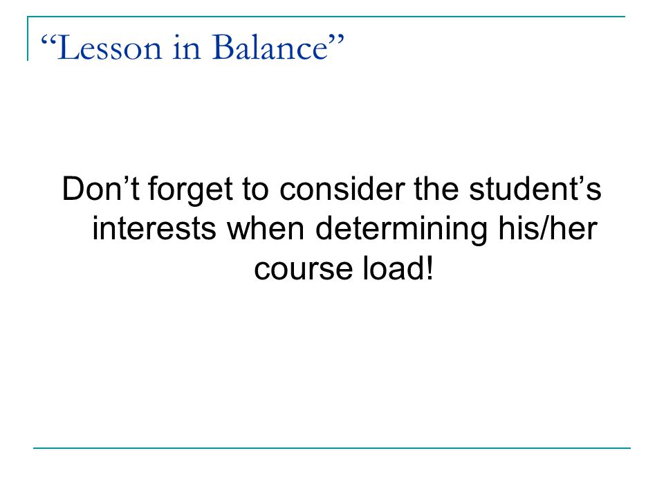 """Lesson in Balance"" Don't forget to consider the student's interests when determining his/her course load!"