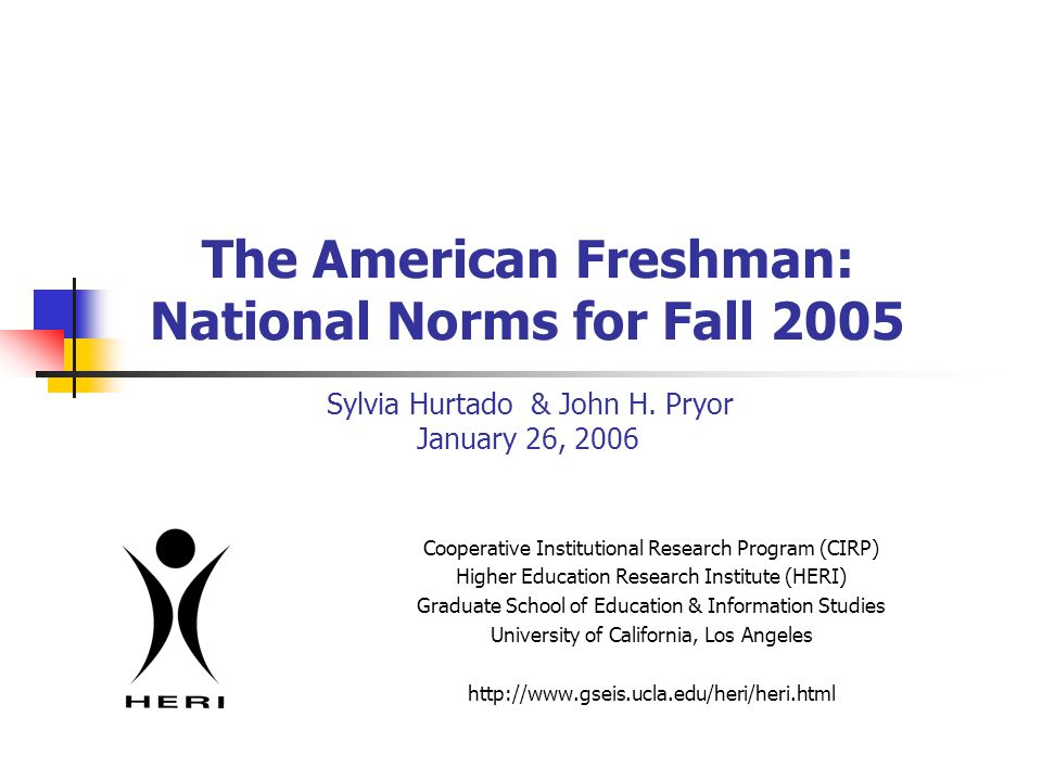 The American Freshman: National Norms for Fall 2005 Sylvia Hurtado & John H.