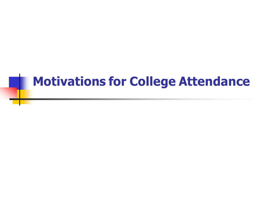 Motivations for College Attendance