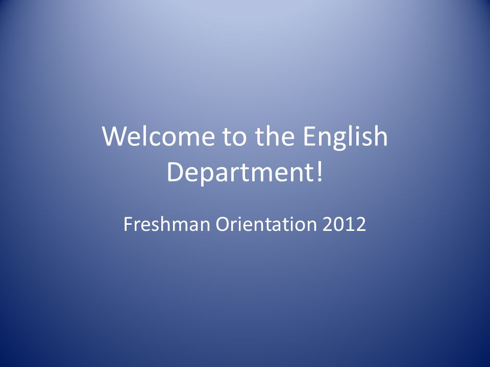 Welcome to the English Department! Freshman Orientation 2012