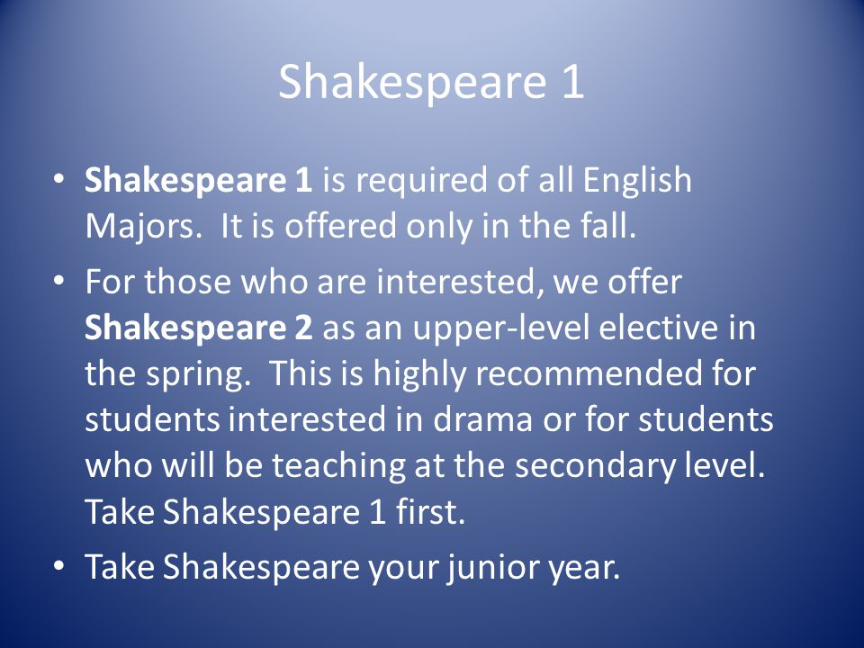 Shakespeare 1 Shakespeare 1 is required of all English Majors.