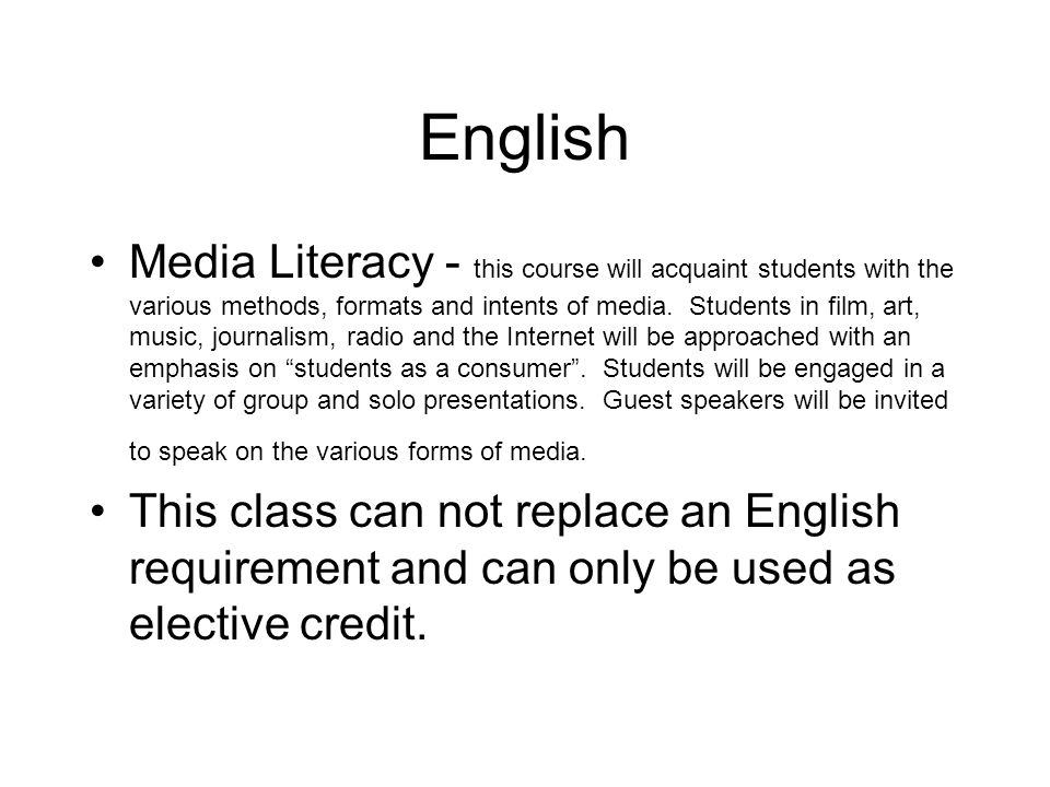 English Media Literacy - this course will acquaint students with the various methods, formats and intents of media.