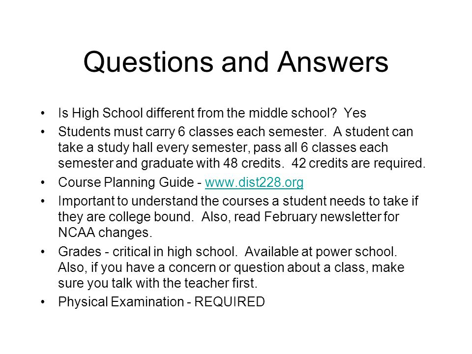 Questions and Answers Is High School different from the middle school.