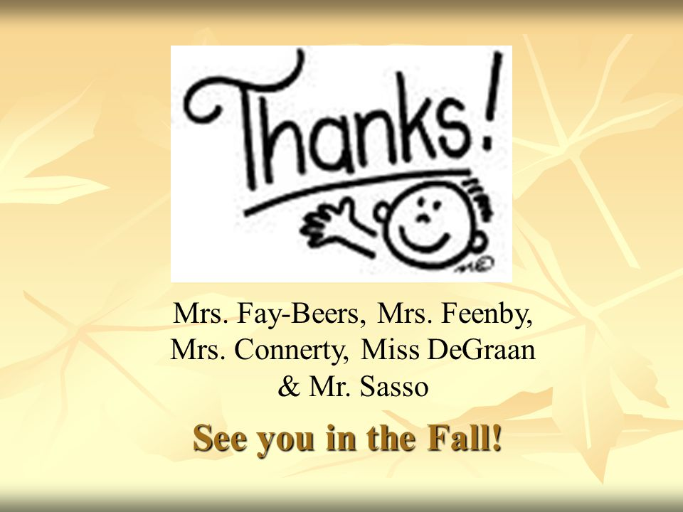See you in the Fall! Mrs. Fay-Beers, Mrs. Feenby, Mrs. Connerty, Miss DeGraan & Mr. Sasso