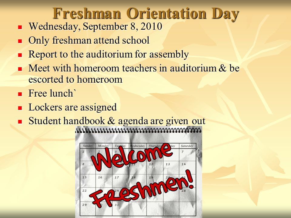 Freshman Orientation Day Wednesday, September 8, 2010 Wednesday, September 8, 2010 Only freshman attend school Only freshman attend school Report to t