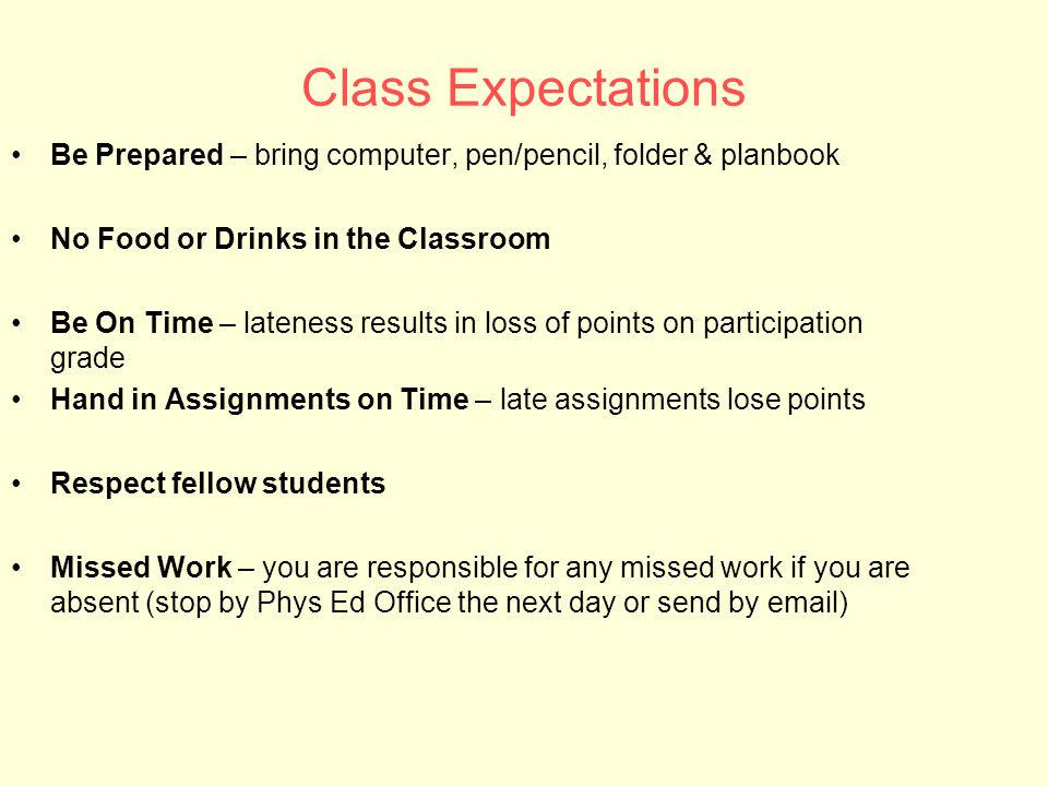 Class Expectations Be Prepared – bring computer, pen/pencil, folder & planbook No Food or Drinks in the Classroom Be On Time – lateness results in los
