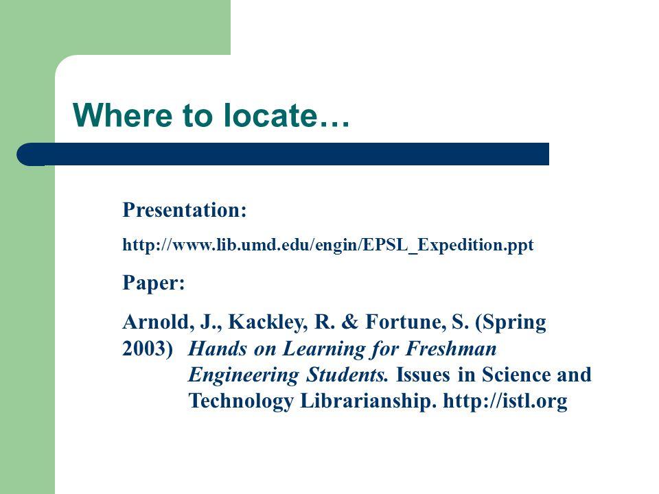 Presentation: http://www.lib.umd.edu/engin/EPSL_Expedition.ppt Paper: Arnold, J., Kackley, R.