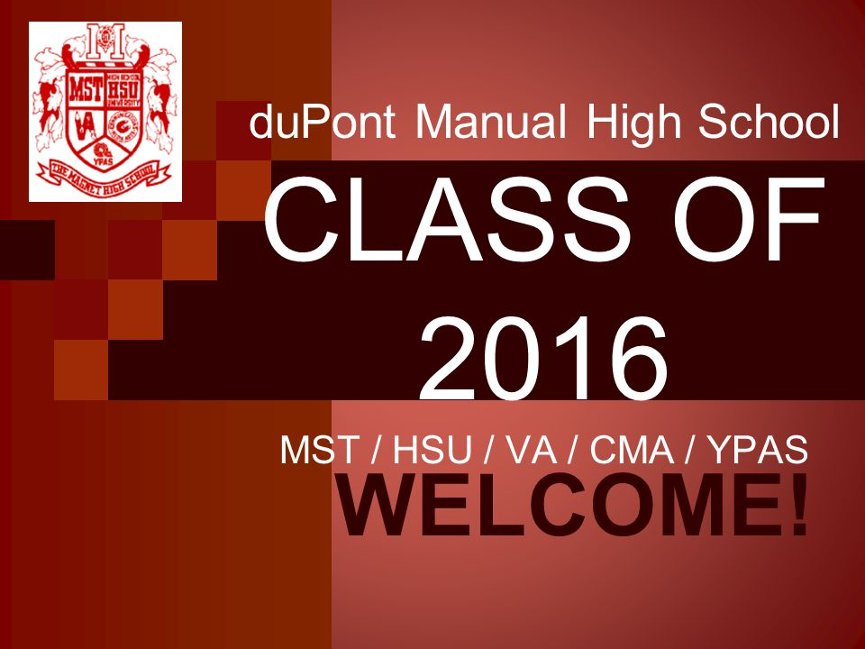 duPont Manual High School CLASS OF 2016 MST / HSU / VA / CMA / YPAS WELCOME!