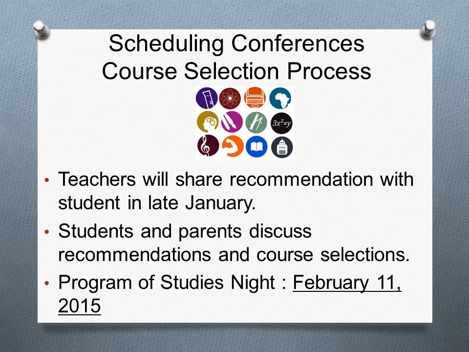 Scheduling Conferences Course Selection Process Teachers will share recommendation with student in late January.