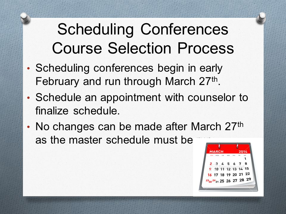 Scheduling Conferences Course Selection Process Scheduling conferences begin in early February and run through March 27 th.