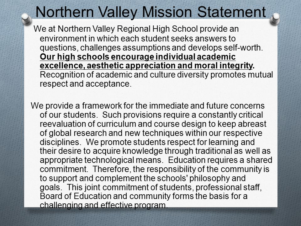 Northern Valley Mission Statement We at Northern Valley Regional High School provide an environment in which each student seeks answers to questions, challenges assumptions and develops self-worth.