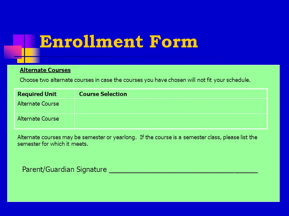 Enrollment Form Required Unit Course Selection Alternate Course Alternate Courses Choose two alternate courses in case the courses you have chosen will not fit your schedule.