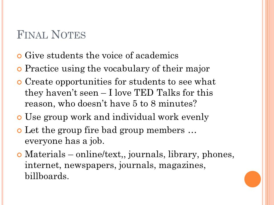 F INAL N OTES Give students the voice of academics Practice using the vocabulary of their major Create opportunities for students to see what they hav