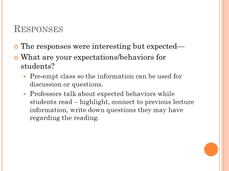 R ESPONSES The responses were interesting but expected— What are your expectations/behaviors for students.