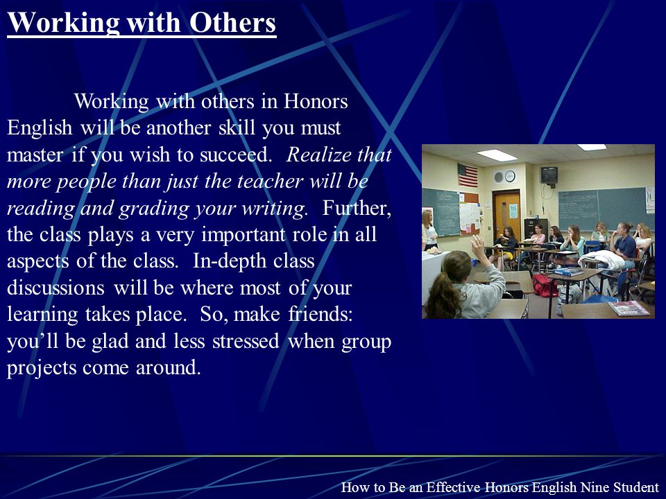 How to Be an Effective Honors English Nine Student Working with Others Working with others in Honors English will be another skill you must master if