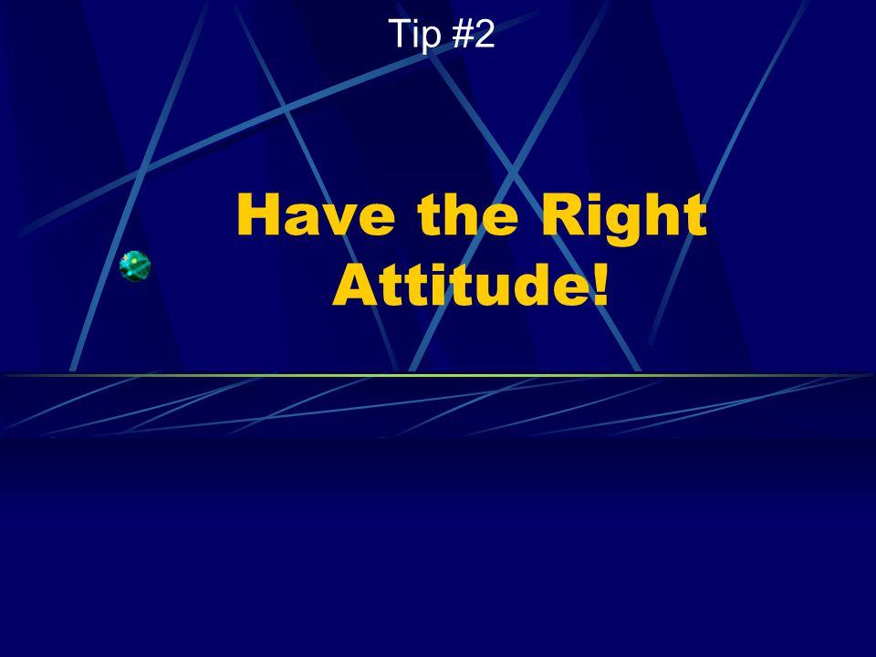 Have the Right Attitude.