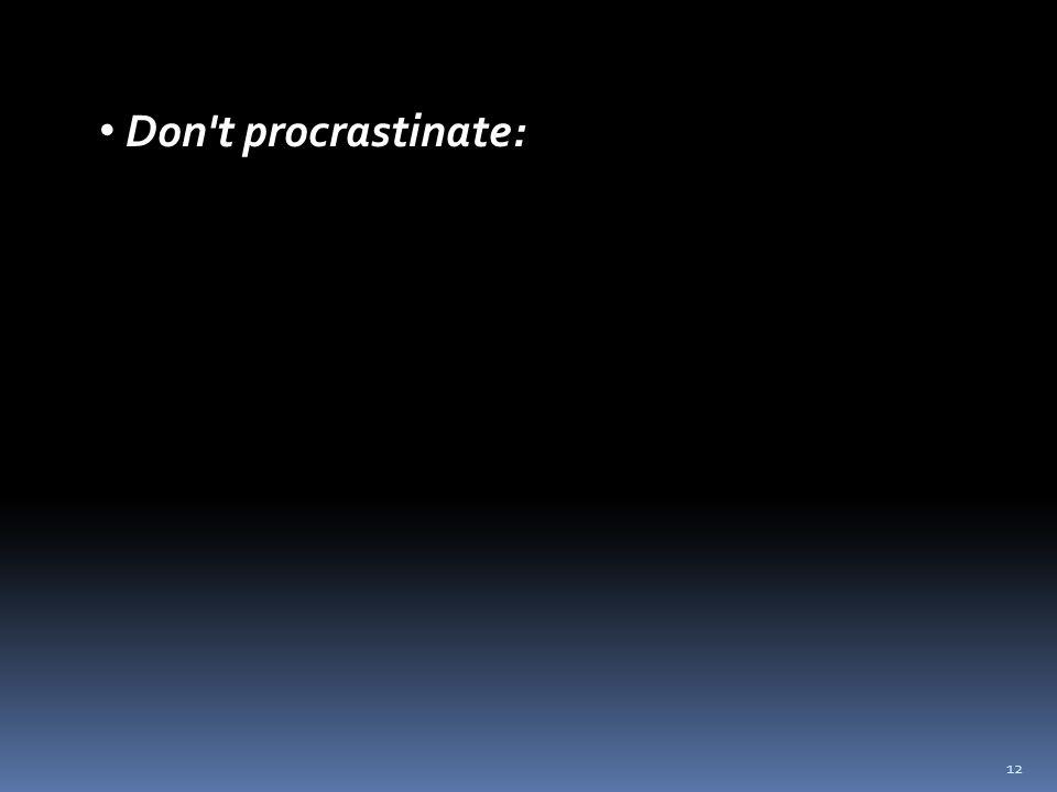 12 Don t procrastinate: