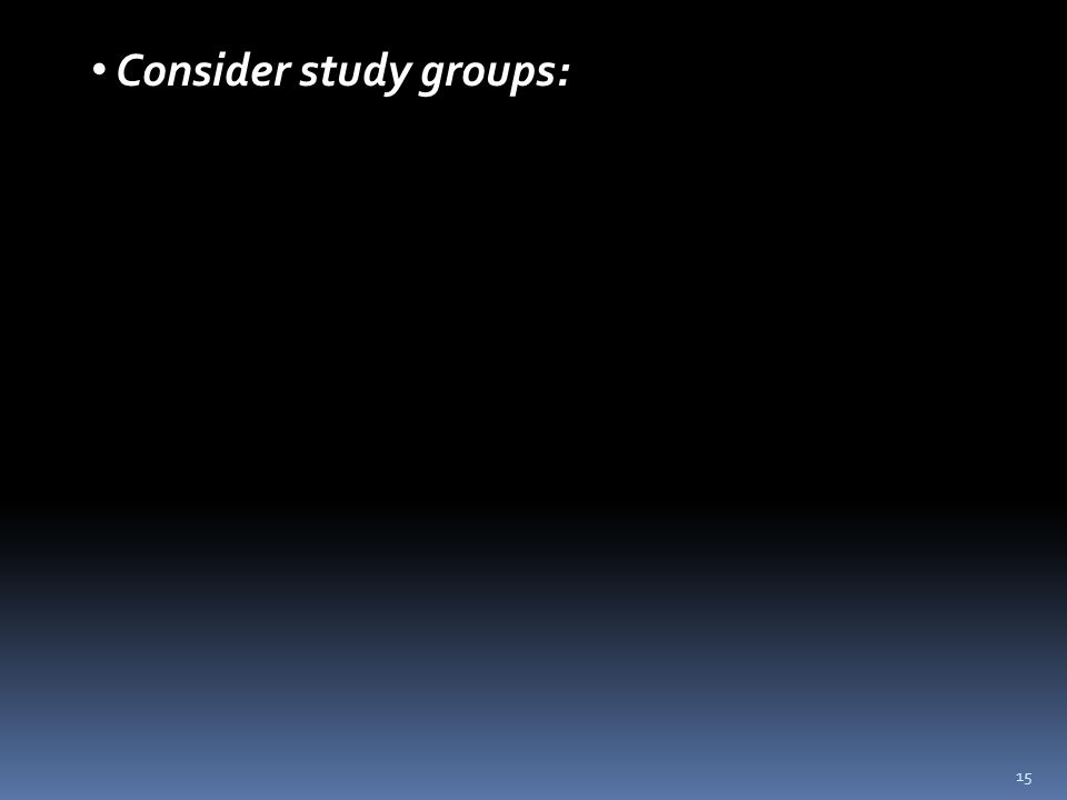15 Consider study groups: