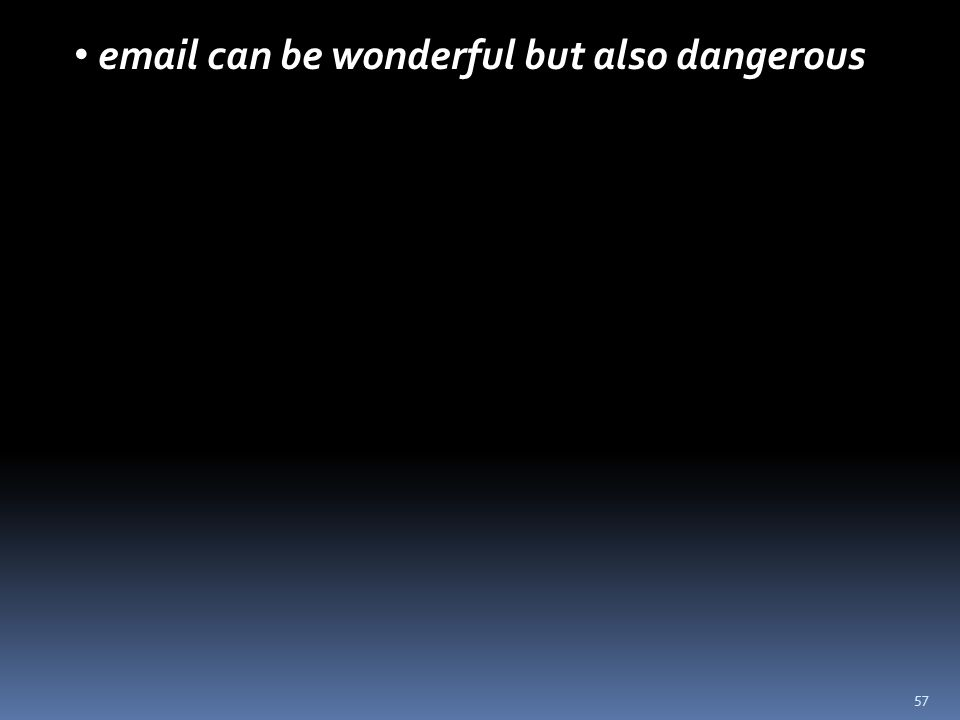 57 email can be wonderful but also dangerous