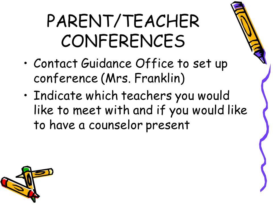 PARENT/TEACHER CONFERENCES Contact Guidance Office to set up conference (Mrs.