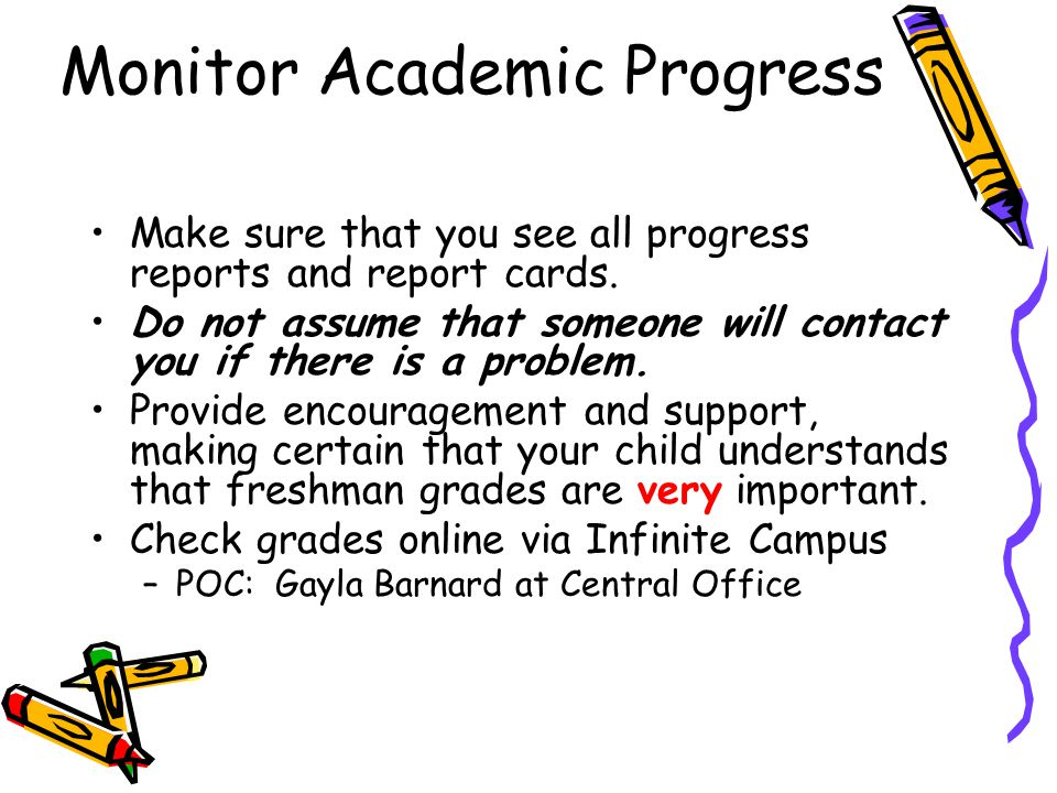 Monitor Academic Progress Make sure that you see all progress reports and report cards.