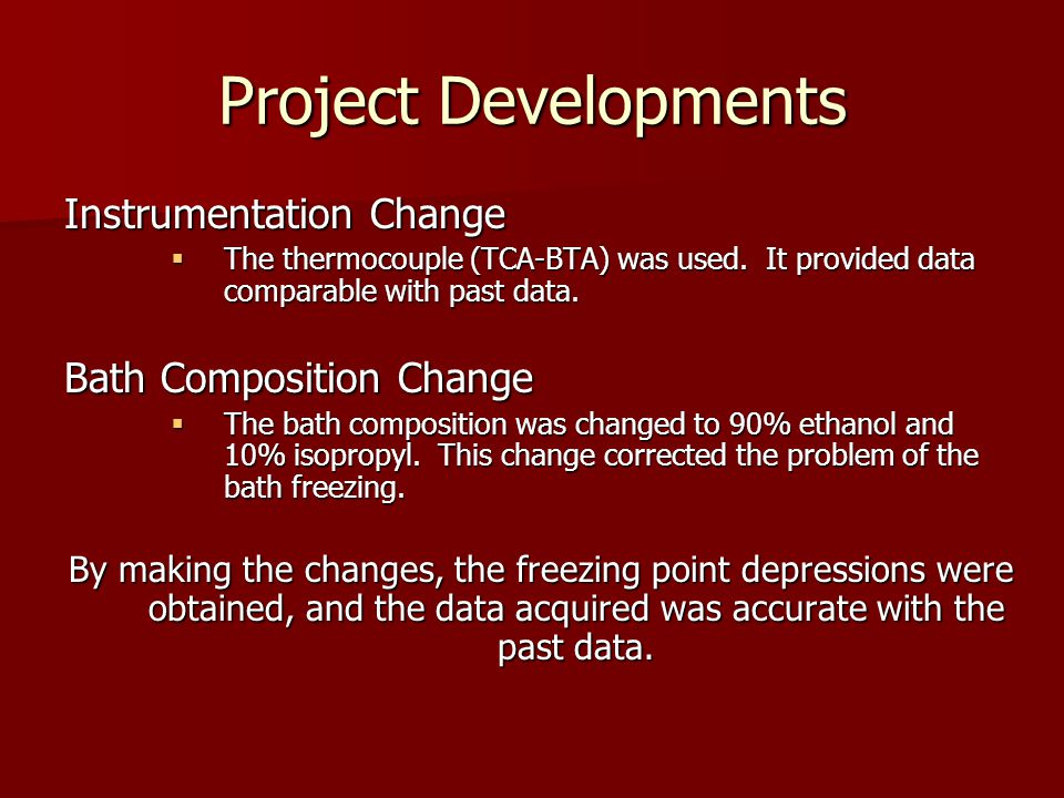 Project Developments Instrumentation Change  The thermocouple (TCA-BTA) was used. It provided data comparable with past data. Bath Composition Change