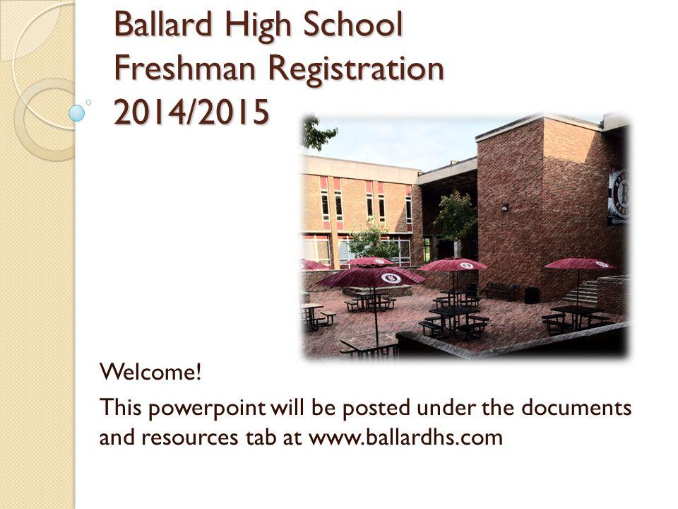Ballard High School Freshman Registration 2014/2015 Welcome.