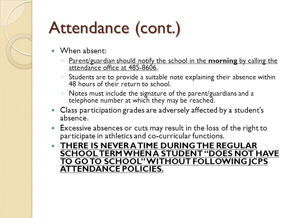 Attendance (cont.) When absent: ◦ Parent/guardian should notify the school in the morning by calling the attendance office at 485-8606.