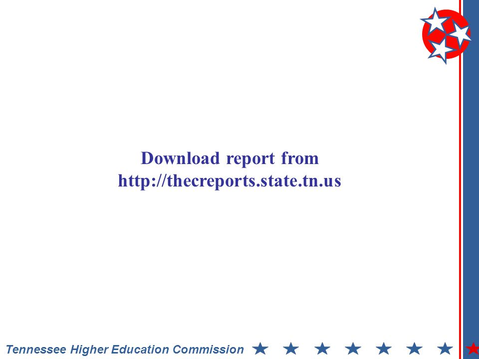 Tennessee Higher Education Commission Download report from http://thecreports.state.tn.us