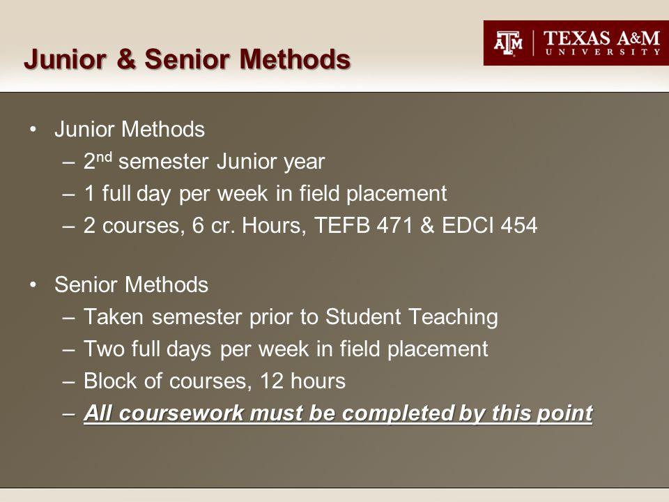 Junior & Senior Methods Junior Methods –2 nd semester Junior year –1 full day per week in field placement –2 courses, 6 cr.