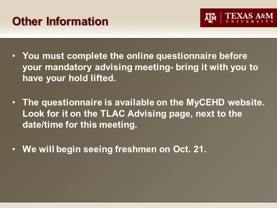 Other Information You must complete the online questionnaire before your mandatory advising meeting- bring it with you to have your hold lifted. The q