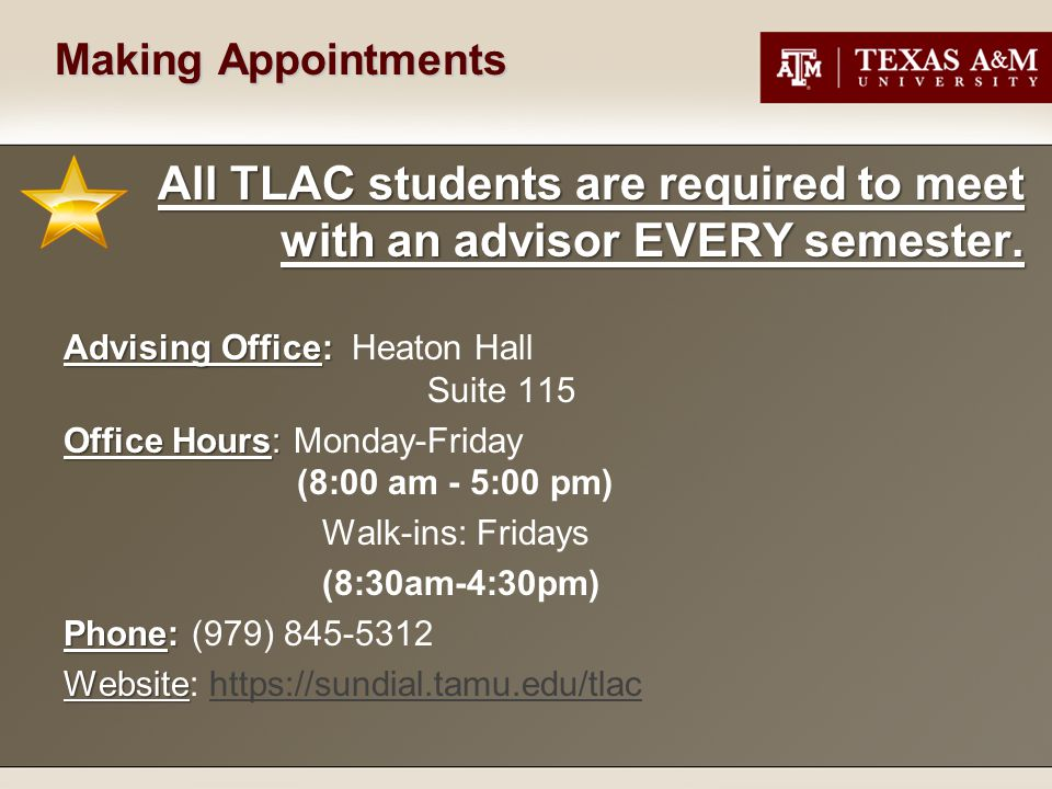 Making Appointments All TLAC students are required to meet with an advisor EVERY semester. Advising Office: Advising Office: Heaton Hall Suite 115 Off