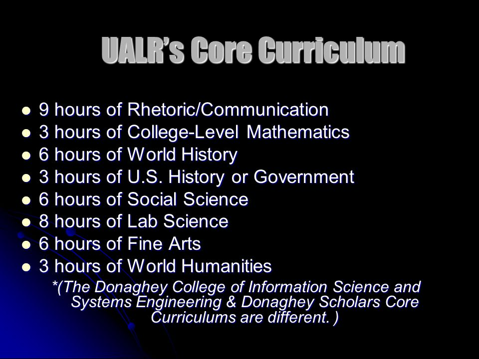UALR's Core Curriculum 9 hours of Rhetoric/Communication 9 hours of Rhetoric/Communication 3 hours of College-Level Mathematics 3 hours of College-Lev
