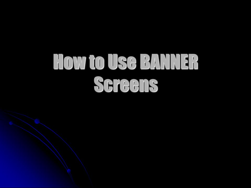 How to Use BANNER Screens
