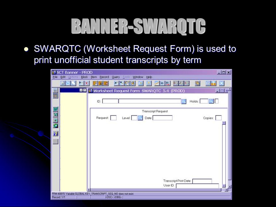 BANNER-SWARQTC SWARQTC (Worksheet Request Form) is used to print unofficial student transcripts by term SWARQTC (Worksheet Request Form) is used to pr